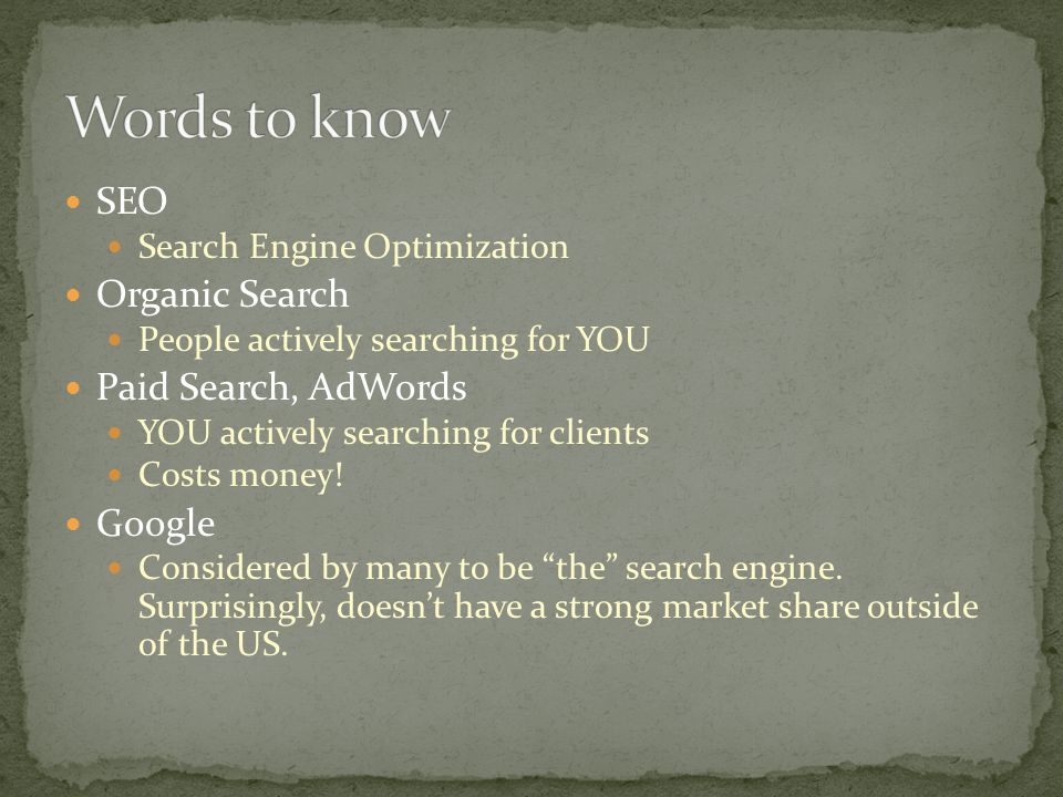 SEO Search Engine Optimization Organic Search People actively searching for YOU Paid Search, AdWords YOU actively searching for clients Costs money.