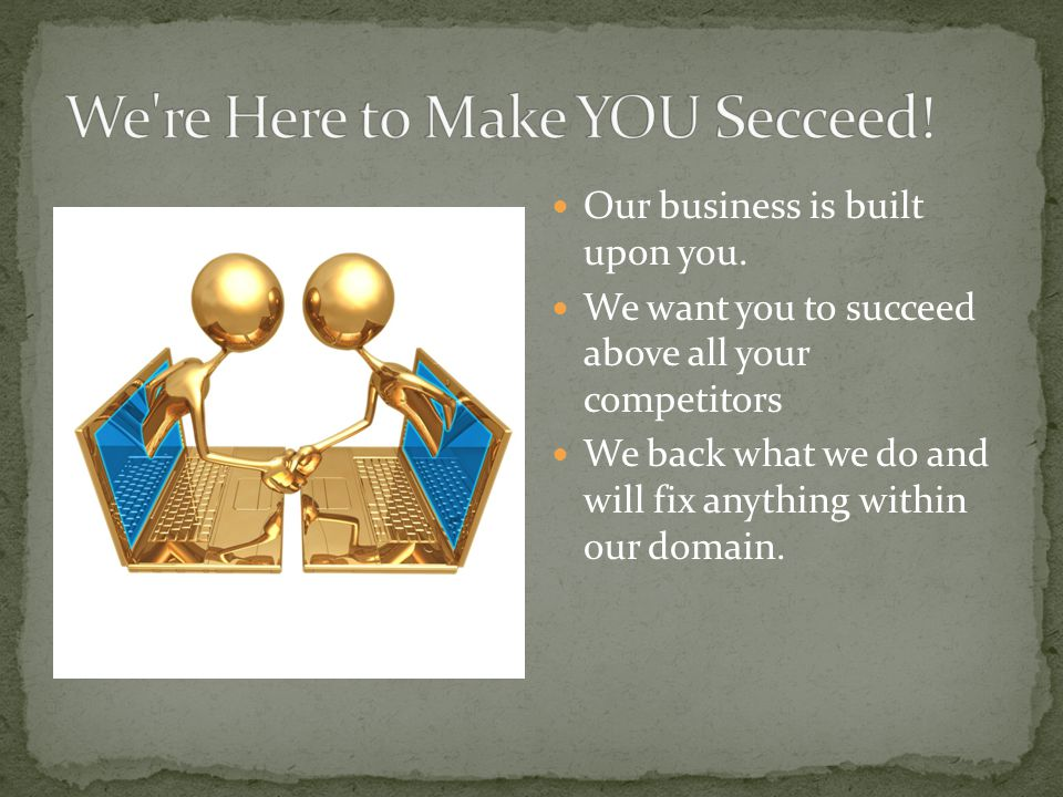 Our business is built upon you.