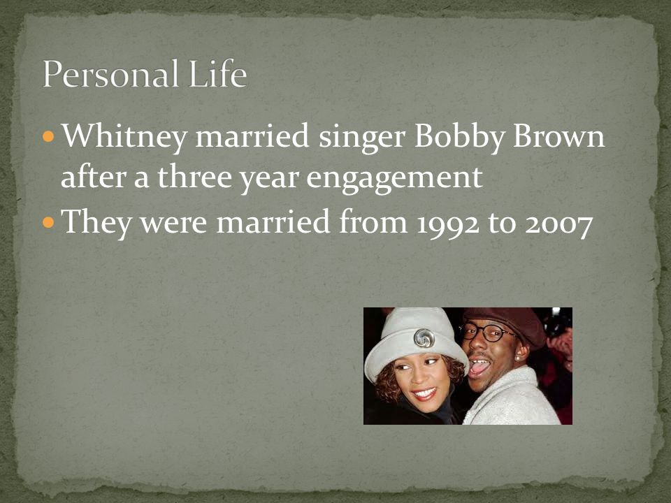 Whitney married singer Bobby Brown after a three year engagement They were married from 1992 to 2007