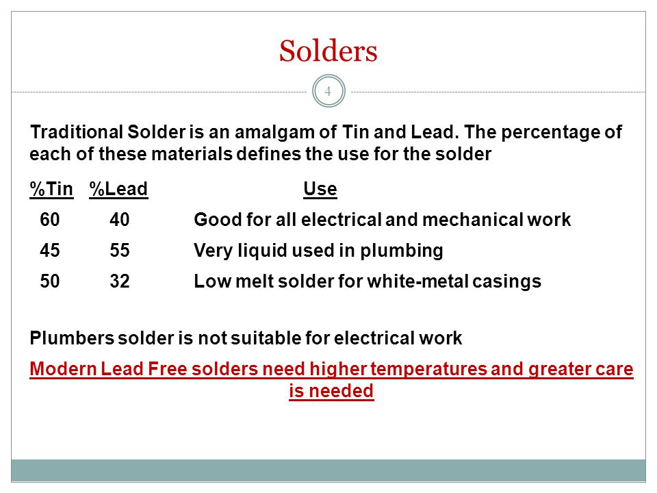 Solders Traditional Solder is an amalgam of Tin and Lead.