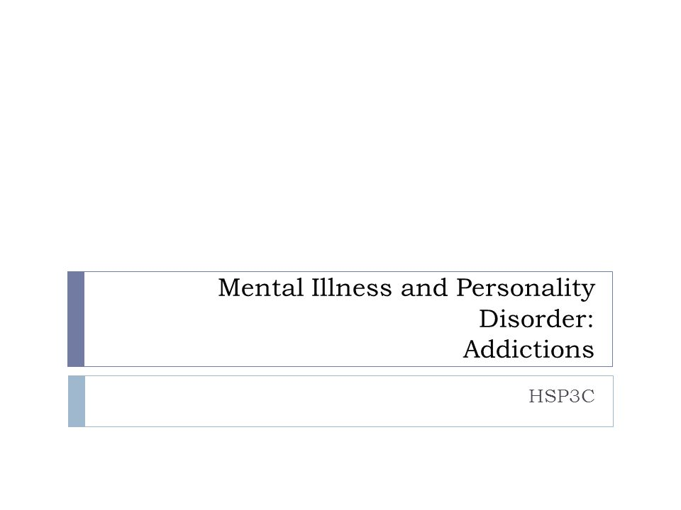 Mental Illness and Personality Disorder: Addictions HSP3C