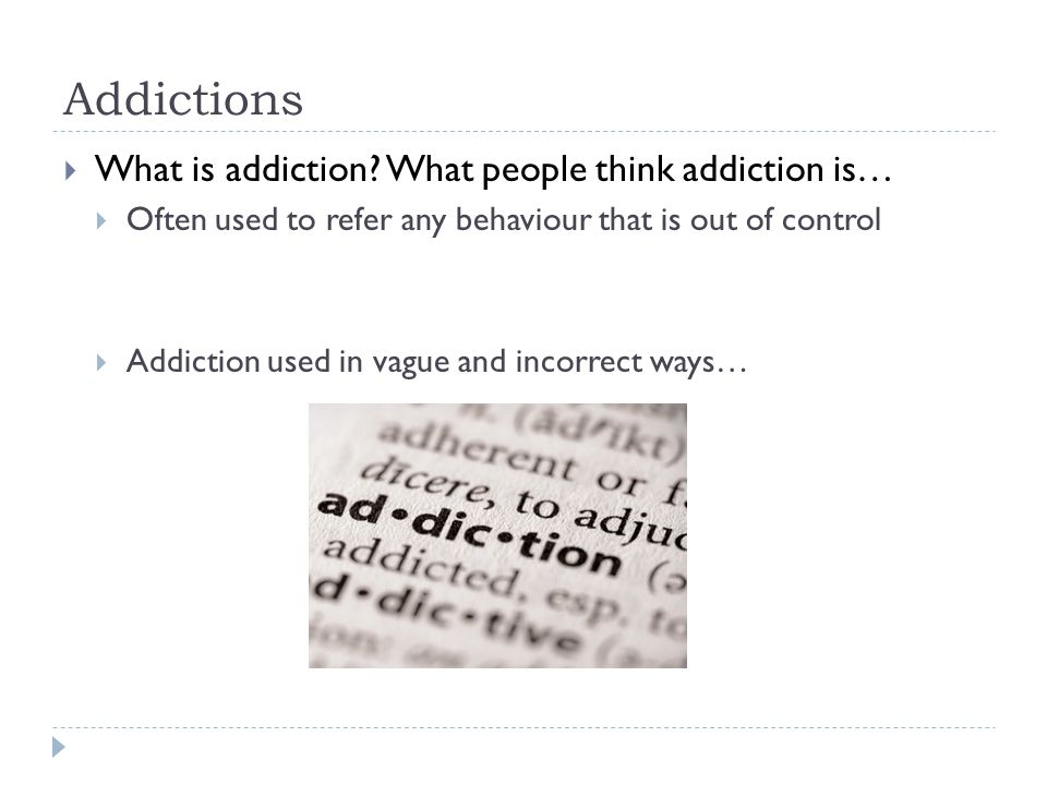 Addictions  What is addiction.