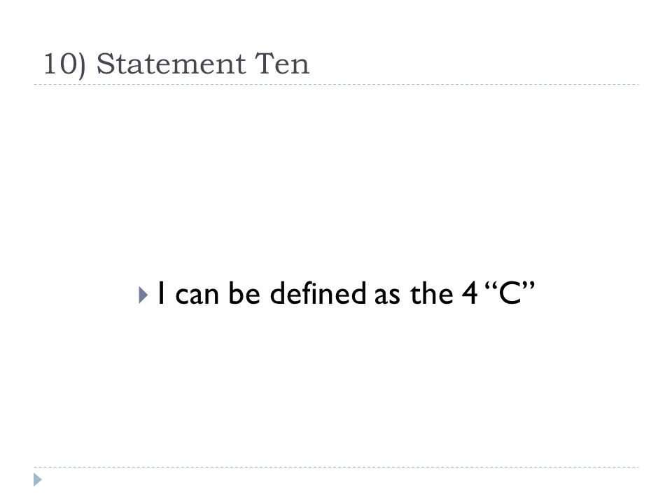 10) Statement Ten  I can be defined as the 4 C