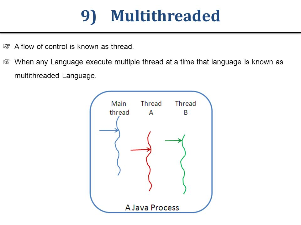 9)Multithreaded A flow of control is known as thread.