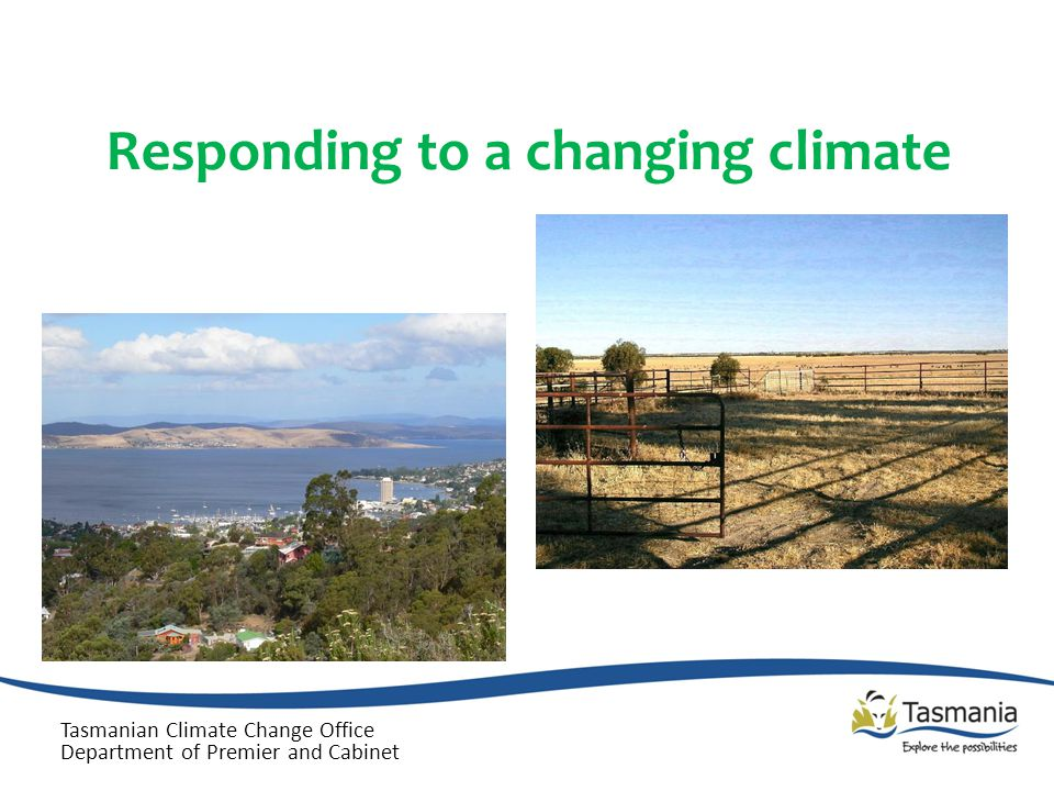Responding to a changing climate Tasmanian Climate Change Office Department of Premier and Cabinet