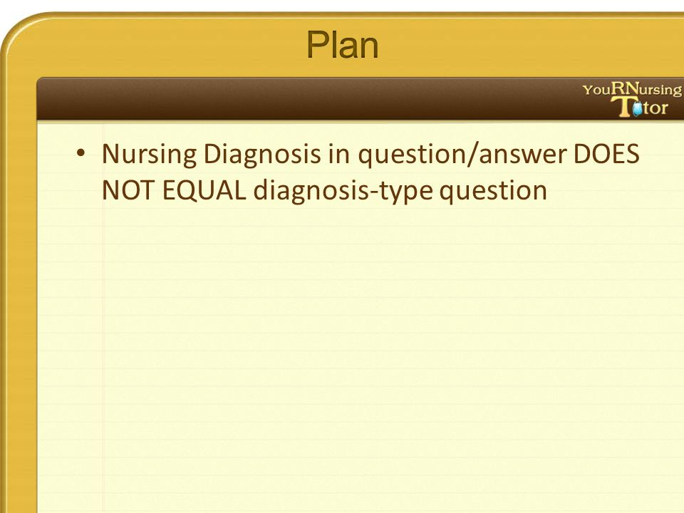 Nursing Diagnosis in question/answer DOES NOT EQUAL diagnosis-type question