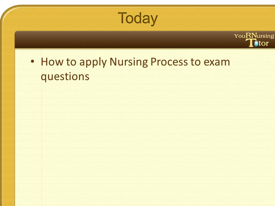 How to apply Nursing Process to exam questions
