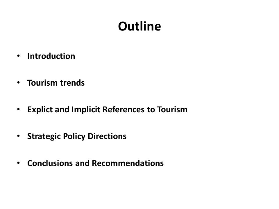 Outline Introduction Tourism trends Explict and Implicit References to Tourism Strategic Policy Directions Conclusions and Recommendations