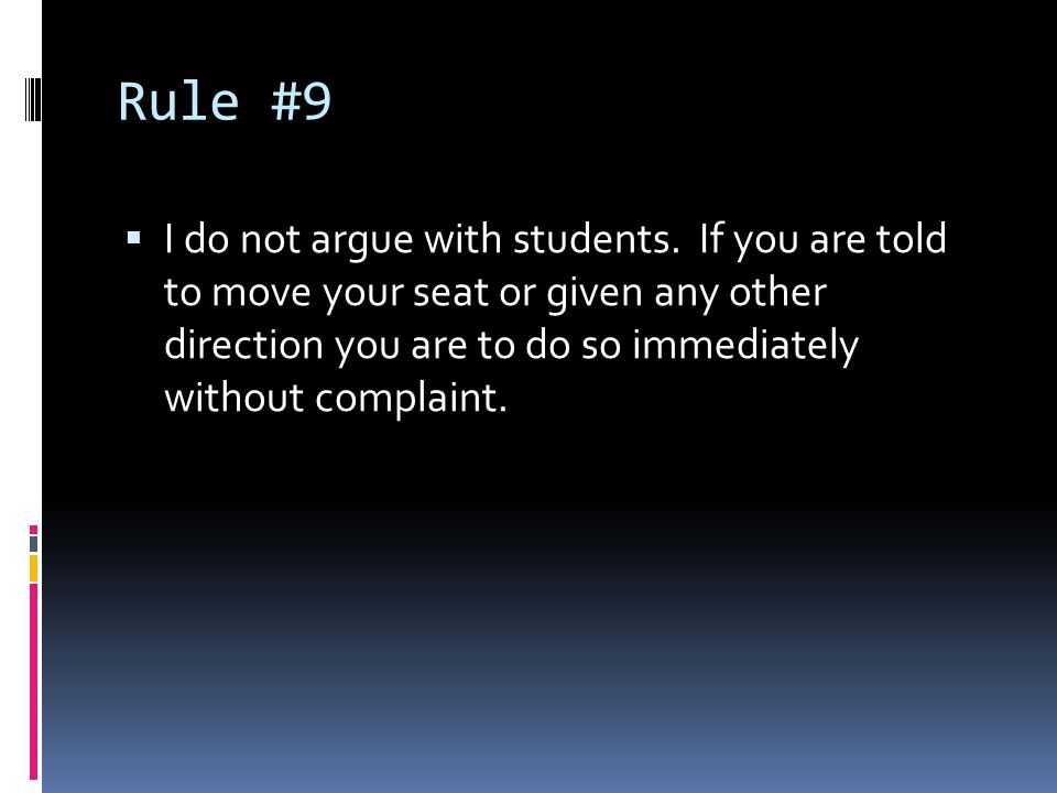 Rule #9  I do not argue with students.