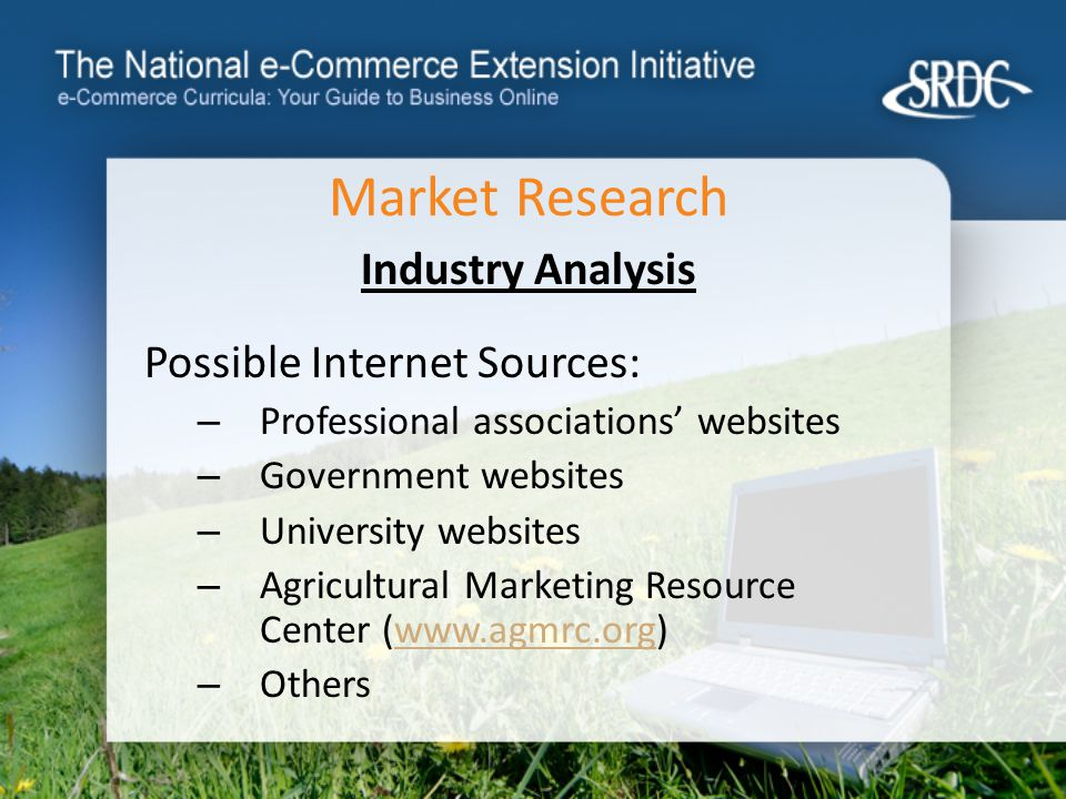 Market Research Industry Analysis Possible Internet Sources: – Professional associations' websites – Government websites – University websites – Agricultural Marketing Resource Center (  – Others
