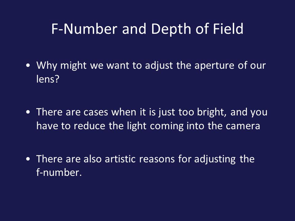 F-Number and Depth of Field Why might we want to adjust the aperture of our lens.