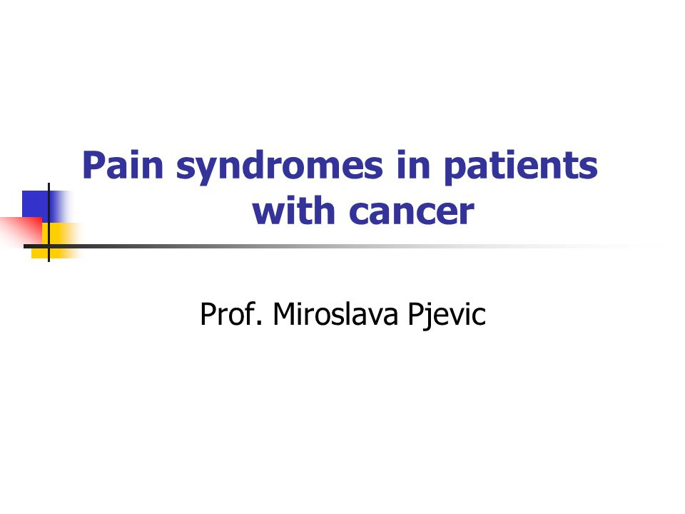 Pain syndromes in patients with cancer Prof. Miroslava Pjevic
