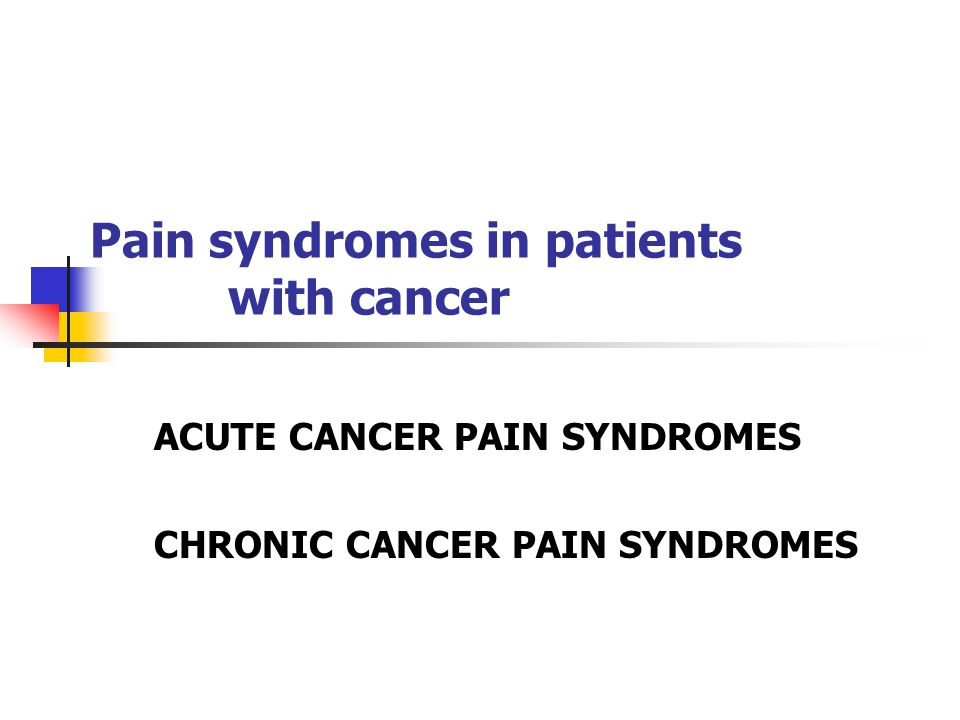 Pain syndromes in patients with cancer ACUTE CANCER PAIN SYNDROMES CHRONIC CANCER PAIN SYNDROMES