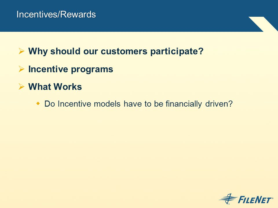 Incentives/Rewards  Why should our customers participate.