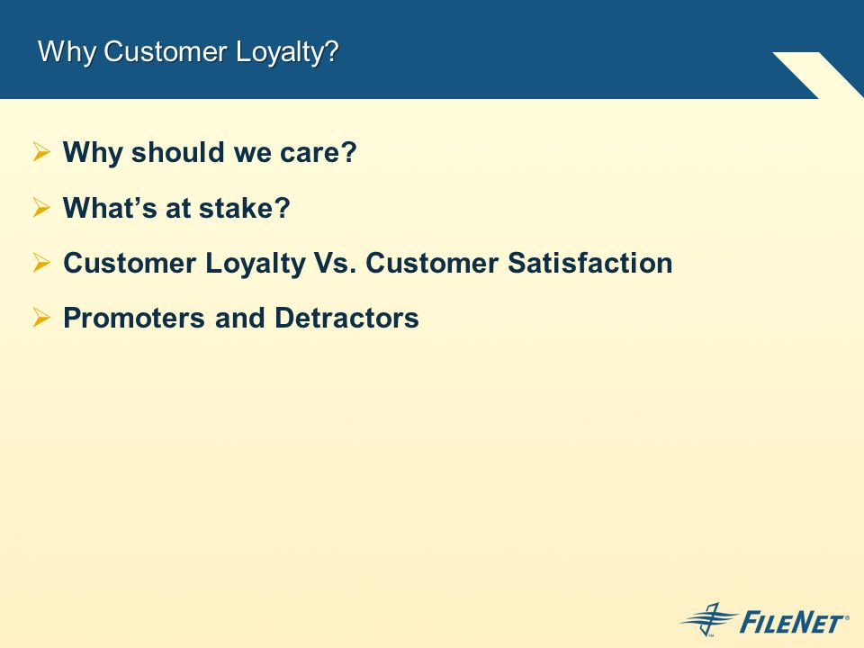 Why Customer Loyalty.  Why should we care.  What's at stake.