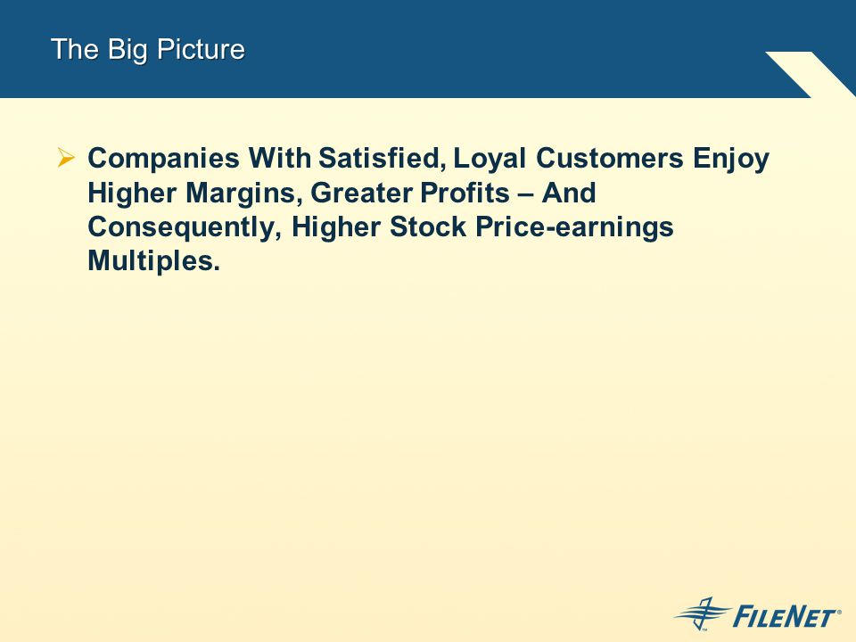 The Big Picture  Companies With Satisfied, Loyal Customers Enjoy Higher Margins, Greater Profits – And Consequently, Higher Stock Price-earnings Multiples.