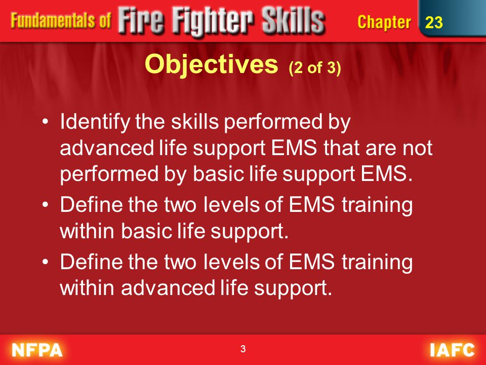 3 Objectives (2 of 3) Identify the skills performed by advanced life support EMS that are not performed by basic life support EMS.