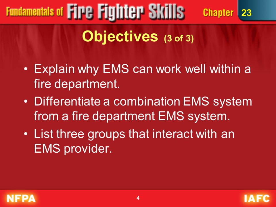 4 Objectives (3 of 3) Explain why EMS can work well within a fire department.