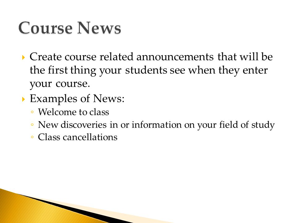  Create course related announcements that will be the first thing your students see when they enter your course.