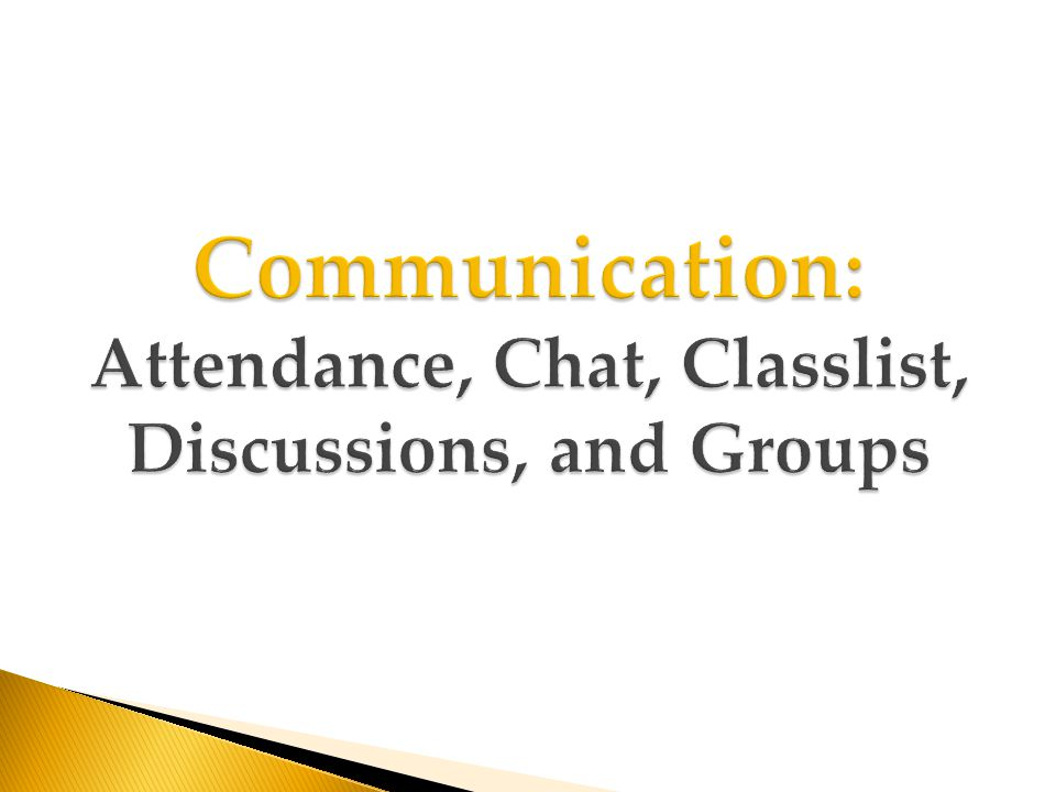 Communication: Attendance, Chat, Classlist, Discussions, and Groups
