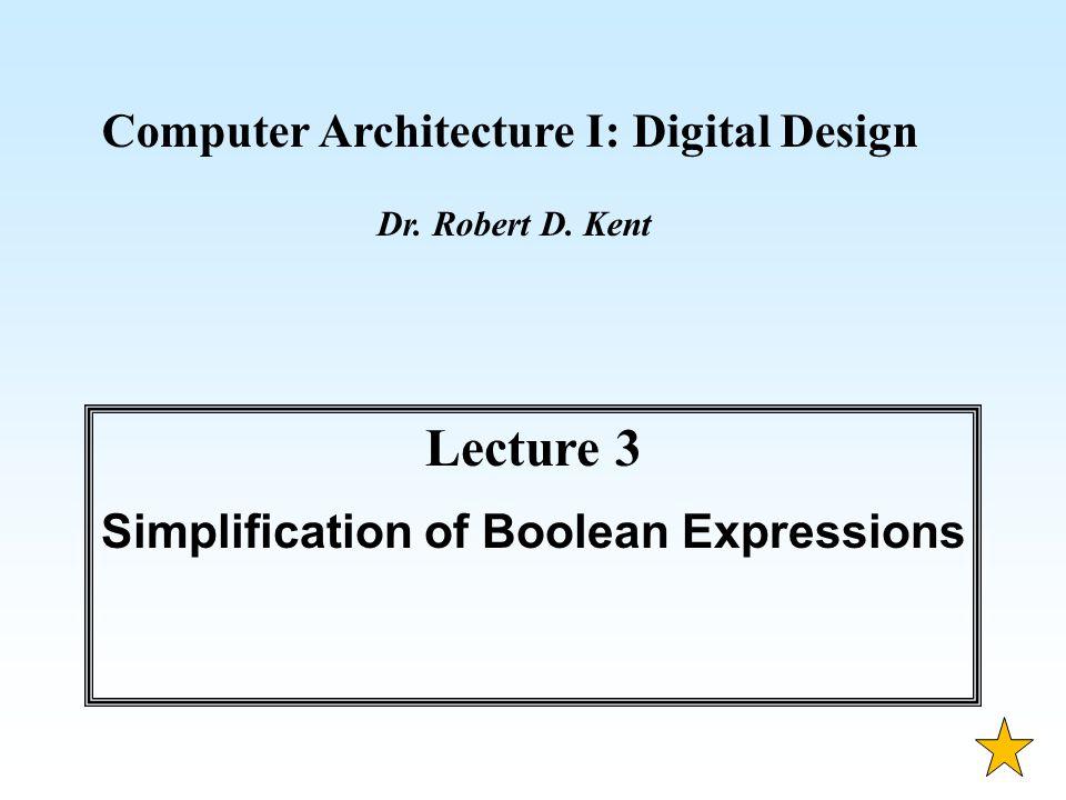 computer architecture i: digital design dr. robert d. kent lecture