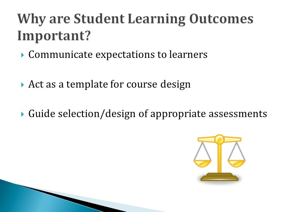  Communicate expectations to learners  Act as a template for course design  Guide selection/design of appropriate assessments