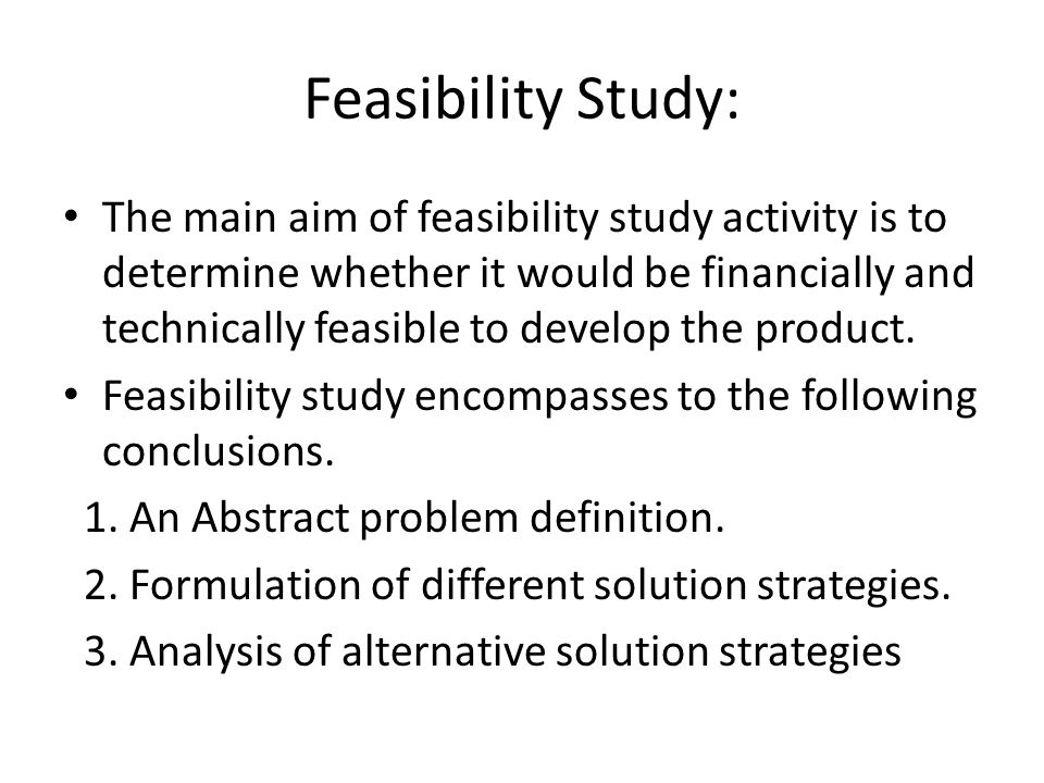 Charming 6 Feasibility Study: The Main Aim Of Feasibility Study Activity Is To  Determine Whether It Would Be Financially And Technically Feasible To  Develop The ...