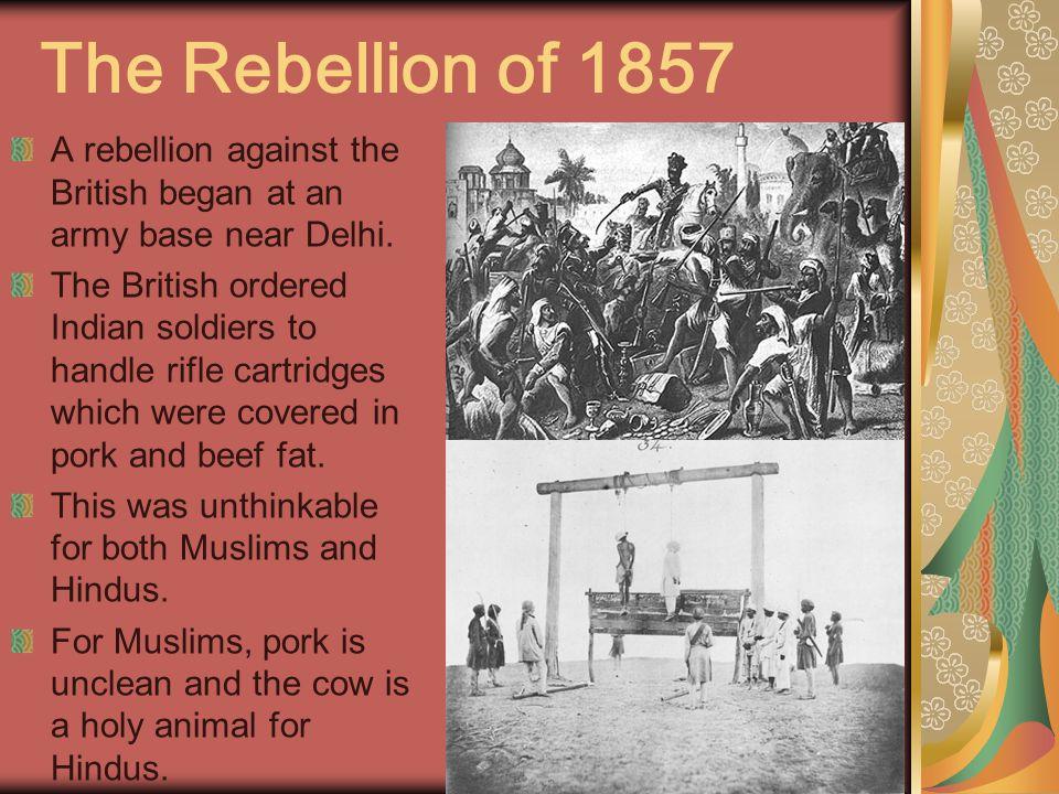 The Rebellion of 1857 A rebellion against the British began at an army base near Delhi.