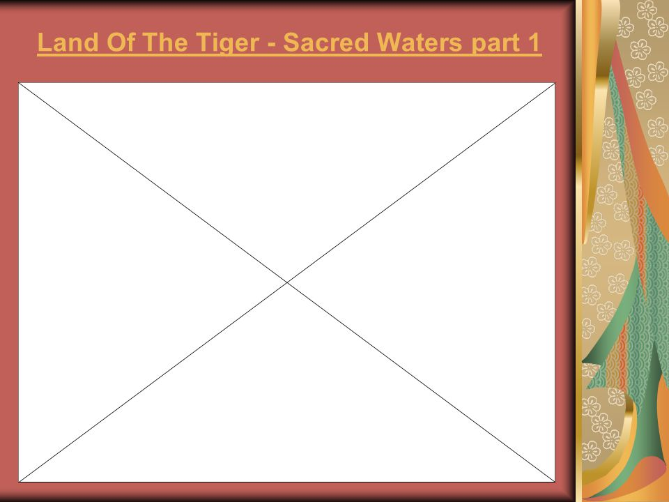Land Of The Tiger - Sacred Waters part 1