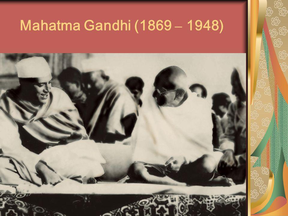 Mahatma Gandhi (1869 – 1948)