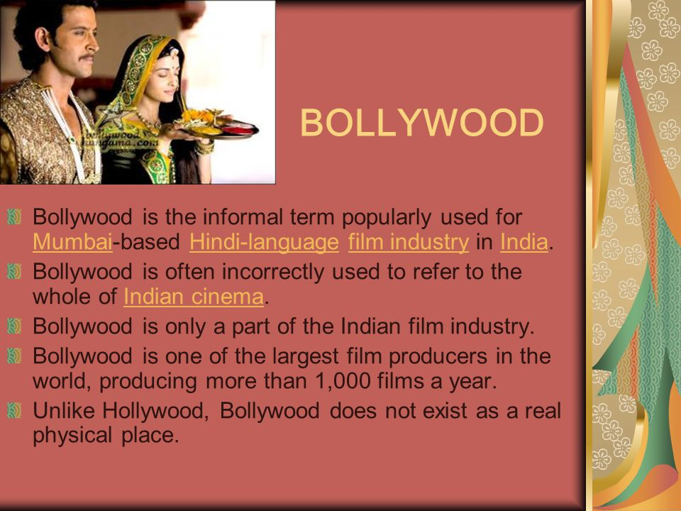 Bollywood is the informal term popularly used for Mumbai-based Hindi-language film industry in India.