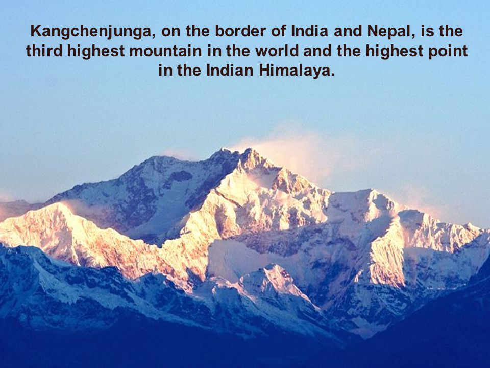 Kangchenjunga, on the border of India and Nepal, is the third highest mountain in the world and the highest point in the Indian Himalaya.