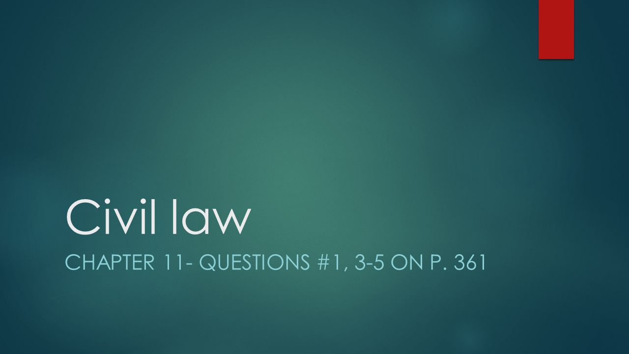 Civil law CHAPTER 11- QUESTIONS #1, 3-5 ON P. 361