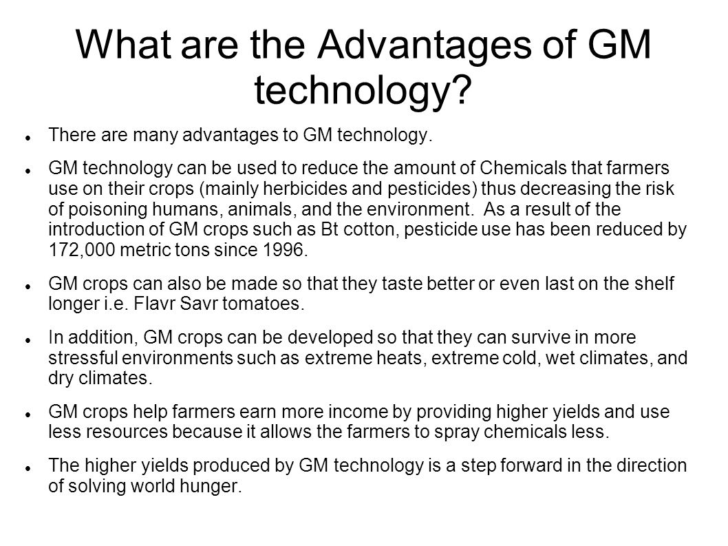 What are the Advantages of GM technology. There are many advantages to GM technology.