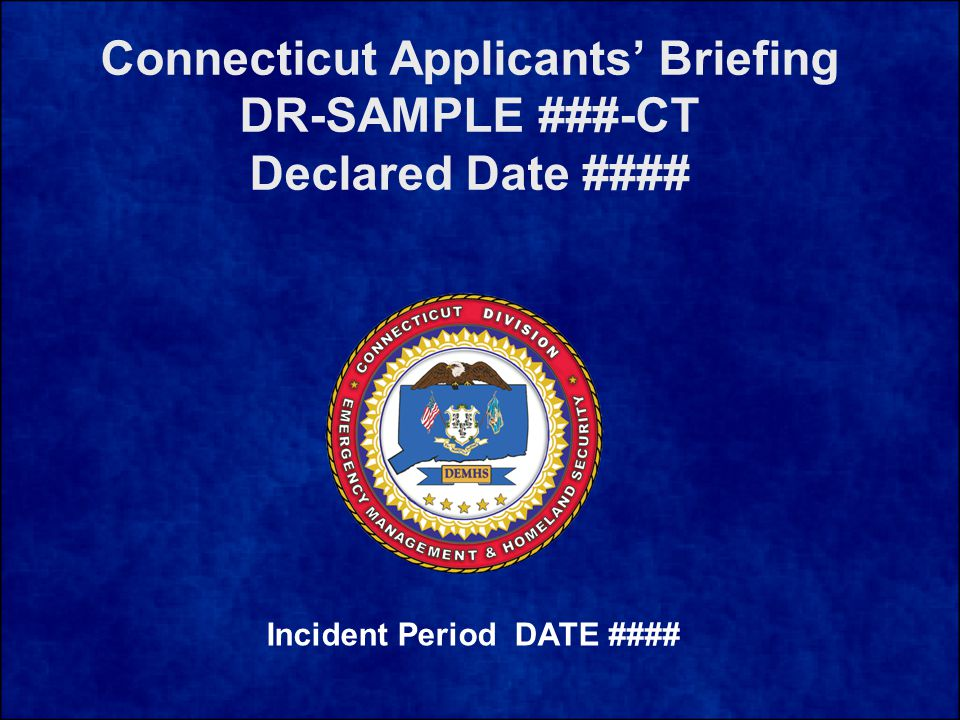 Connecticut Applicants' Briefing DR-SAMPLE ###-CT Declared Date #### Incident Period DATE ####