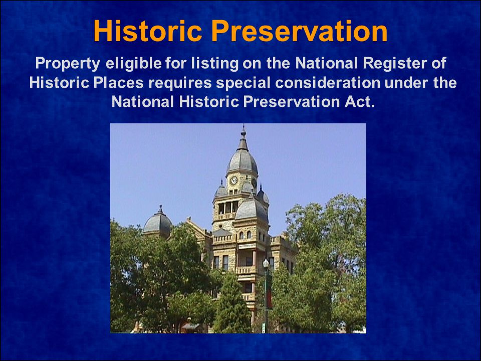 Historic Preservation Property eligible for listing on the National Register of Historic Places requires special consideration under the National Historic Preservation Act.