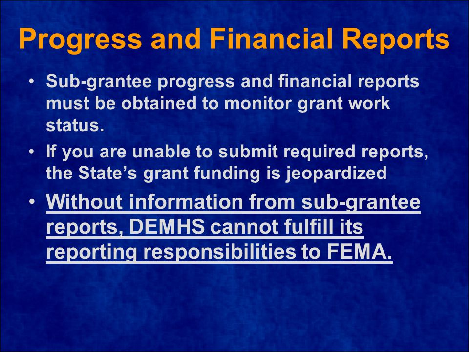 Progress and Financial Reports Sub-grantee progress and financial reports must be obtained to monitor grant work status.