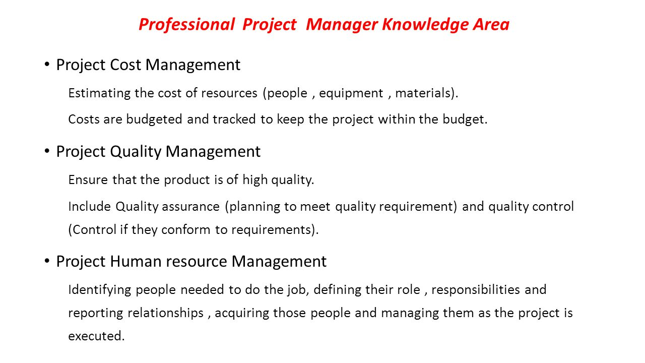 Professional Project Manager Knowledge Area Project Cost Management Estimating the cost of resources (people, equipment, materials).