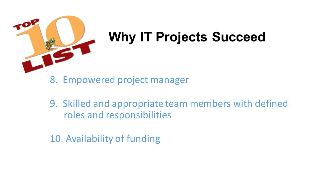 Why IT Projects Succeed 8. Empowered project manager 9.