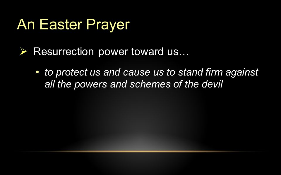 An Easter Prayer to protect us and cause us to stand firm against all the powers and schemes of the devil  Resurrection power toward us…