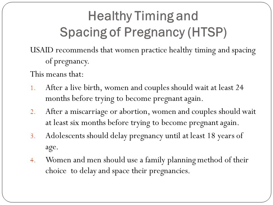 Healthy Timing and Spacing of Pregnancy (HTSP) USAID recommends that women practice healthy timing and spacing of pregnancy.