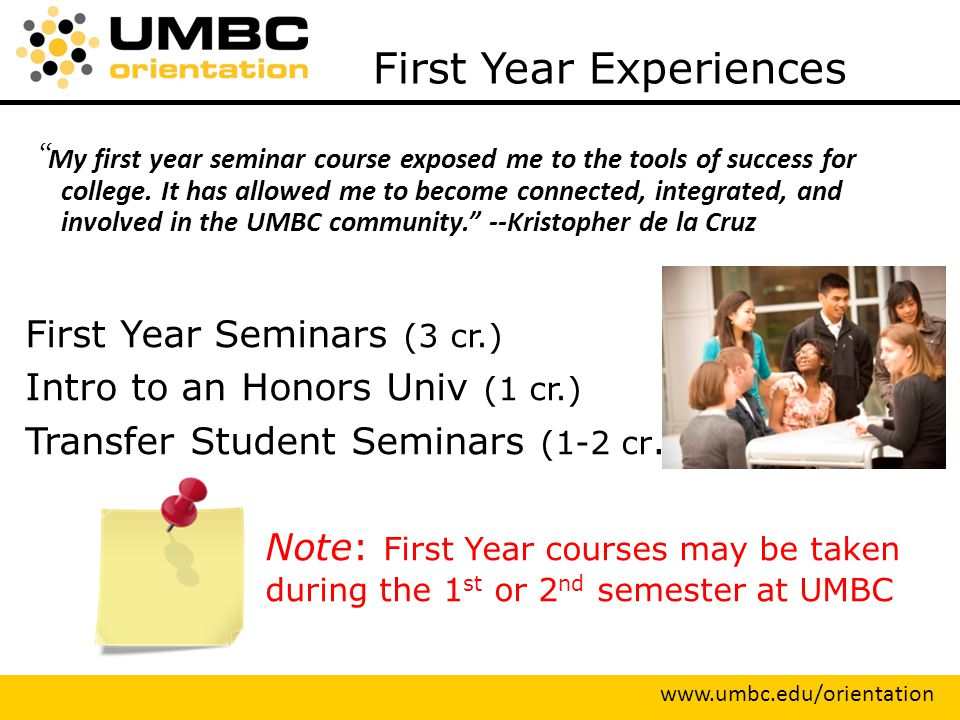 First Year Experiences My first year seminar course exposed me to the tools of success for college.
