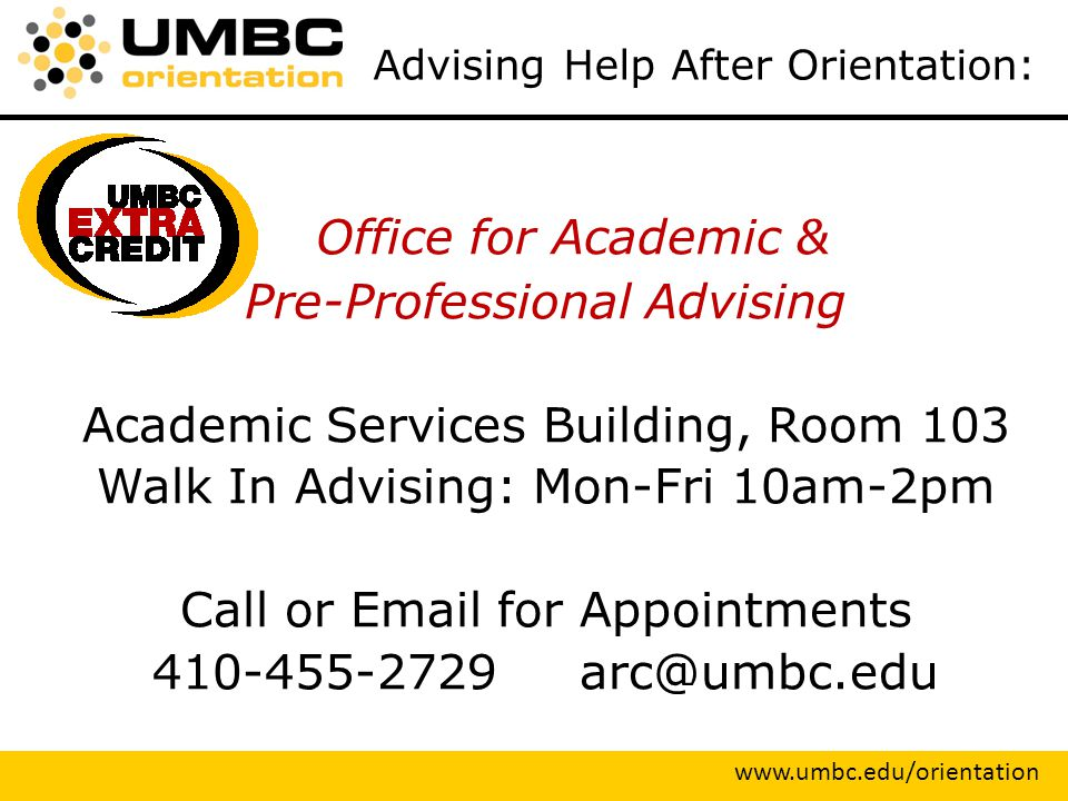 Office for Academic & Pre-Professional Advising Academic Services Building, Room 103 Walk In Advising: Mon-Fri 10am-2pm Call or  for Appointments   Advising Help After Orientation: