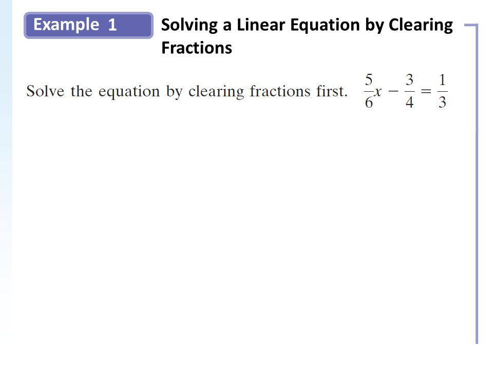 Example 1Solving a Linear Equation by Clearing Fractions Slide 6 Copyright (c) The McGraw-Hill Companies, Inc.