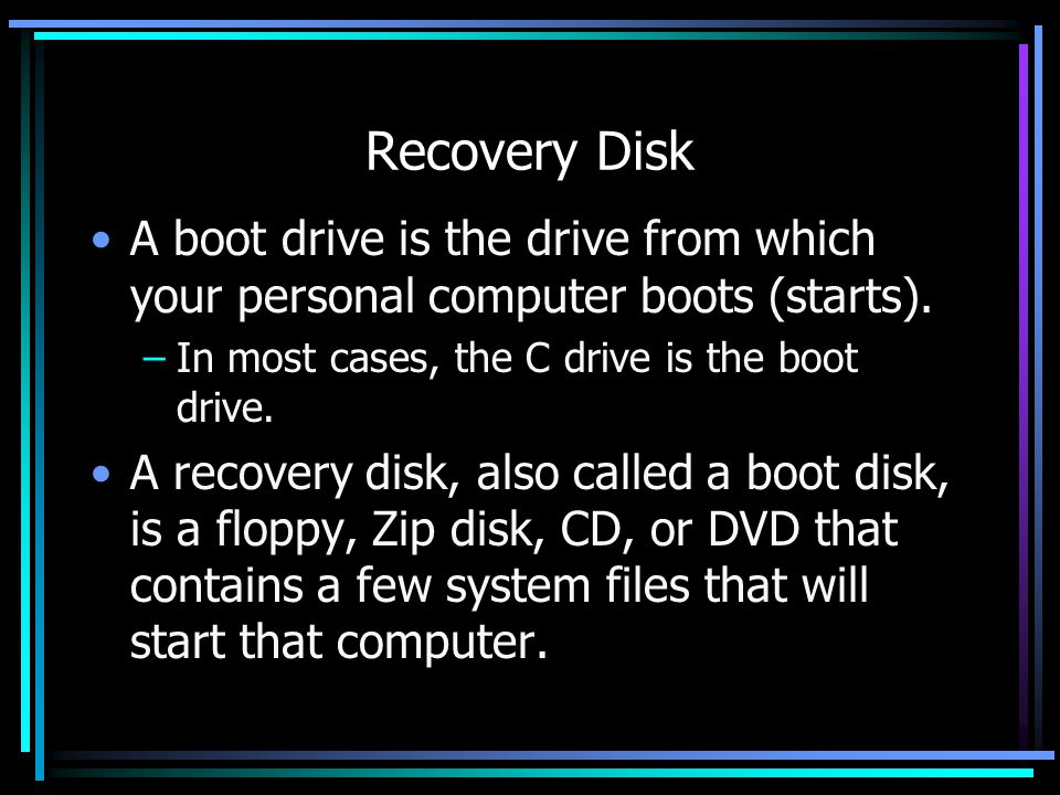 Recovery Disk A boot drive is the drive from which your personal computer boots (starts).