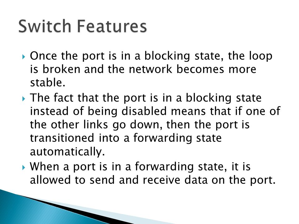  Once the port is in a blocking state, the loop is broken and the network becomes more stable.