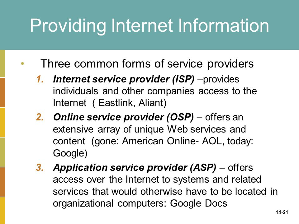 14-21 Providing Internet Information Three common forms of service providers 1.Internet service provider (ISP) –provides individuals and other compani