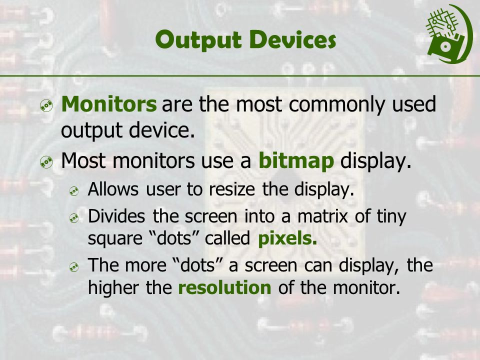 Output Devices  Monitors are the most commonly used output device.