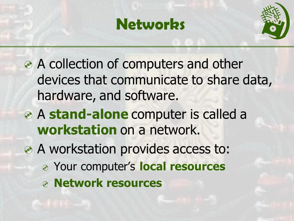 Networks  A collection of computers and other devices that communicate to share data, hardware, and software.