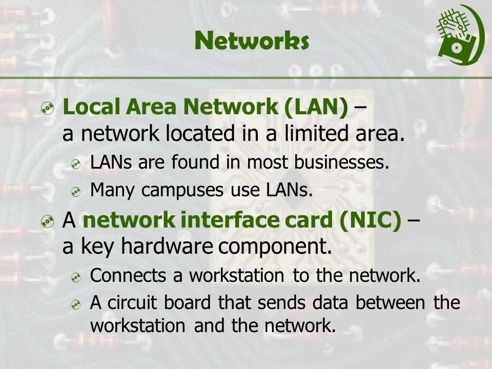 Networks  Local Area Network (LAN) – a network located in a limited area.